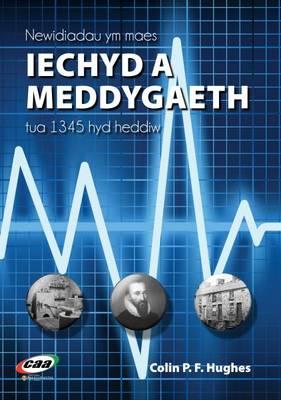 Newidiadau Ym Maes Iechyd a Meddygaeth, Tua 1345 Hyd Heddiw by Colin P. F. Hughes