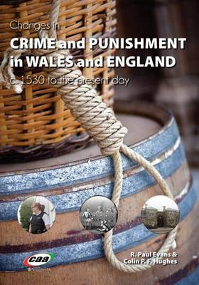 Changes in Crime and Punishment in Wales and England, 1530 to the Present Day by R. Paul Evans, Colin P. F. Hughes