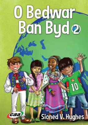 O Bedwar Ban Byd by Sioned V. Hughes