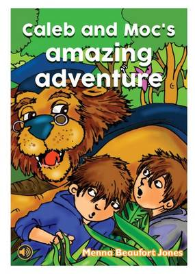 Caleb and Moc's Amazing Adventure by Menna Beaufort Jones