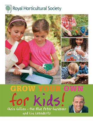 RHS Grow Your Own for Kids How to be a Great Gardener by Chris Collins, Lia Leendertz