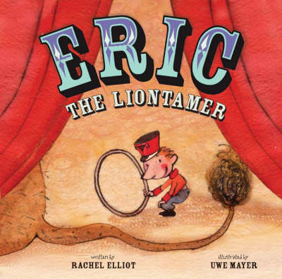 Eric the Liontamer by Rachel Elliot