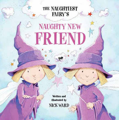 The Naughtiest Ever Fairy's Naughty New Friend by Nick Ward