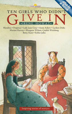 Ten Girls Who Didn't Give in Inspiring stories of martyrs by Irene Howat