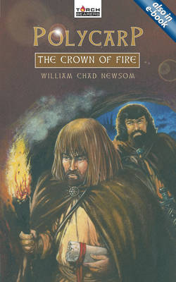 Polycarp The Crown of Fire by William Chad Newsom