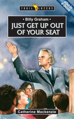 Billy Graham Just Get Up Out of Your Seat by Catherine Mackenzie