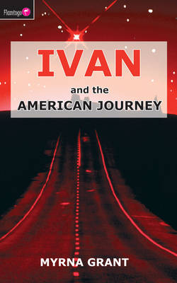 Ivan and the American Journey by Myrna Grant