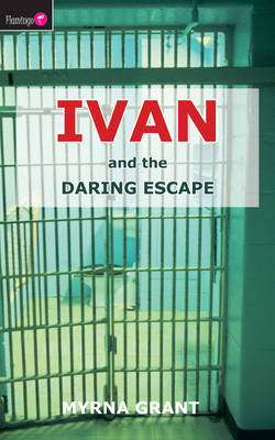 Ivan and the Daring Escape by Myrna Grant