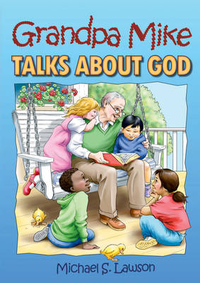 Grandpa Mike Talks About God by Michael Lawson