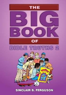 The Big Book of Bible Truths 2 by Sinclair B. Ferguson