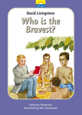 David Livingstone Who is the Bravest? by Catherine Mackenzie