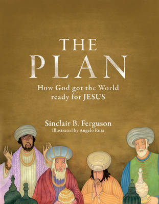 The Plan How God Got the World Ready for Jesus by Sinclair B. Ferguson