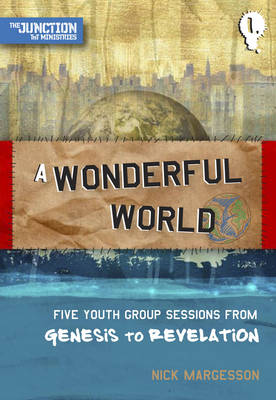 A Wonderful World (Youth Group Sessions on Genesis) by TNT Ministries, Nick Margesson