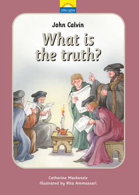 John Calvin - What is Truth? by Catherine Mackenzie