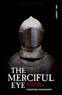 The Merciful Eye and Other Stories from the Middle Ages by Christine Farenhorst