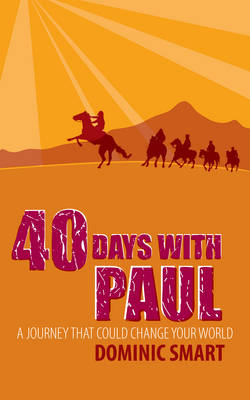 40 Days with Paul A Journey That Could Change Your World by Dominic Smart