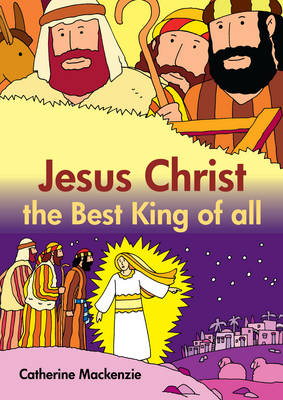 Jesus Christ the Best King of All by Catherine Mackenzie