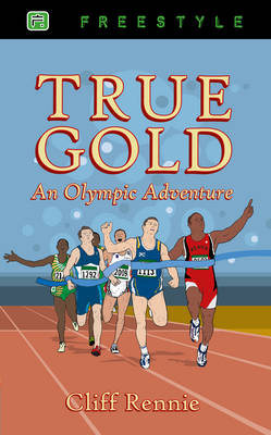 True Gold - an Olympic Adventure by Clifford Rennie