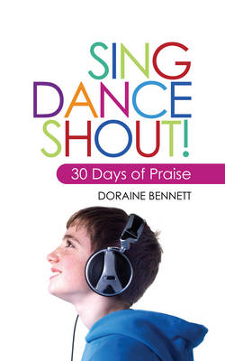 Sing, Dance, Shout! 30 Days of Praise by Doraine Bennett