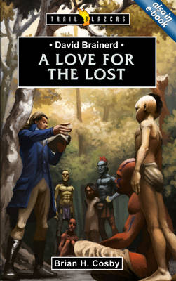 David Brainerd - a Love for the Lost by Brian Cosby
