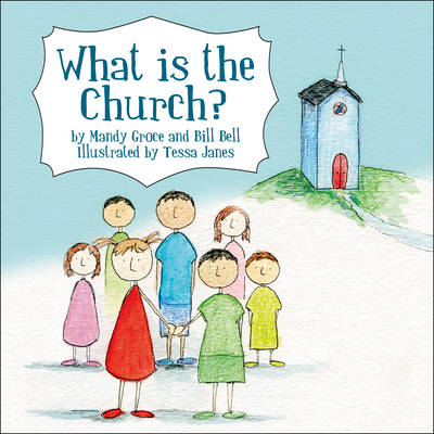 What is the Church? by Professor Bill (University of Edinburgh) Bell, Mandy Groce