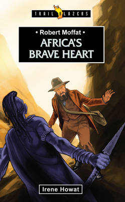 Robert Moffat Africa's Brave Heart by Robert Howat