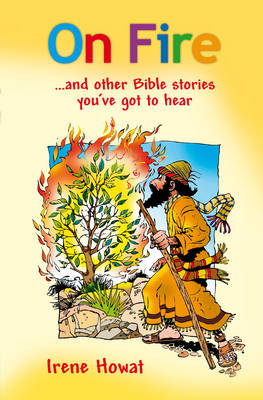 On Fire and Other Bible Stories You've Got to Hear! by Irene Howat