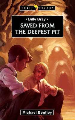 Saved from the Deepest Pit Billy Bray by Michael Bentley
