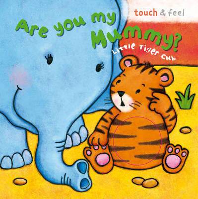 Little Tiger: Are You My Mummy? by
