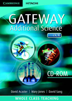 Cambridge Gateway Sciences Additional Science Whole Class Teaching CD-ROM by David Glover, Susan Kearsey, Pauline Lowrie, Helen Norris