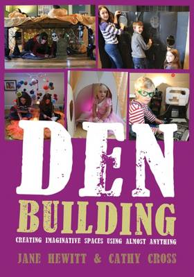 Den Building Creating Imaginative Spaces Using Almost Anything by Jane Hewitt, Cathy Cross