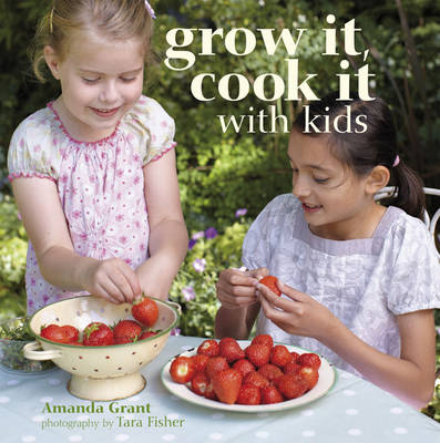 Grow It, Cook It with Kids by Amanda Grant