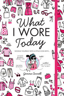 What I Wore Today Doodle Yourself into a Style Icon by Gemma Correll