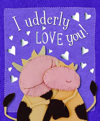 I Udderly Love You by Kate Toms