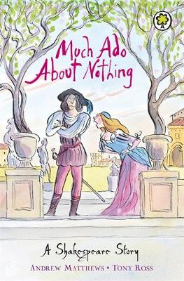 Much Ado About Nothing Shakespeare Stories for Children by William Shakespeare, Andrew Matthews