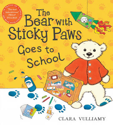 The Bear with Sticky Paws Goes to School by Clara Vulliamy