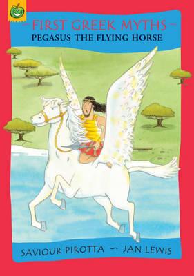 Pegasus the Flying Horse by Saviour Pirotta, Jan Lewis