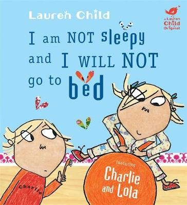 I Am Not Sleepy and I Will Not Go to Bed Board Book by Lauren Child