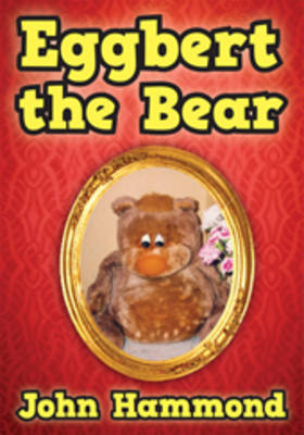 Eggbert the Bear by John Hammond