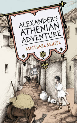 Alexander's Athenian Adventure by Michael Seigel