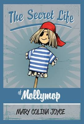 The Secret Life of Molly Mop by Mary Joyce