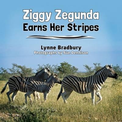 Ziggy Zegunda Earns Her Stripes by Lynne Bradbury, Susan Lynne Dennison