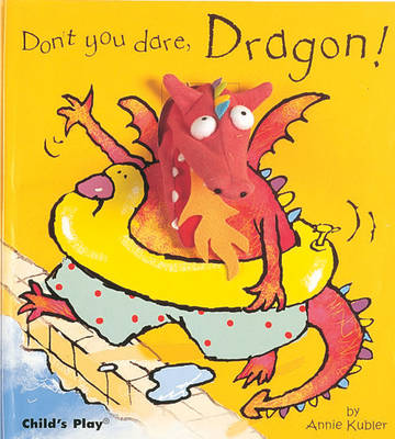 Don't You Dare, Dragon! by Annie Kubler