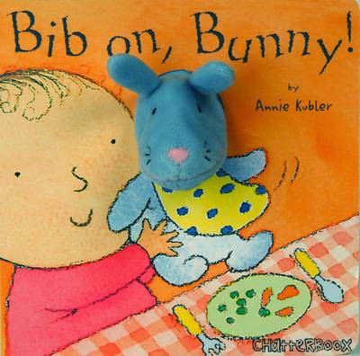 Bib on, Bunny! by Annie Kubler
