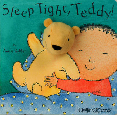 Sleep Tight, Teddy! by Annie Kubler