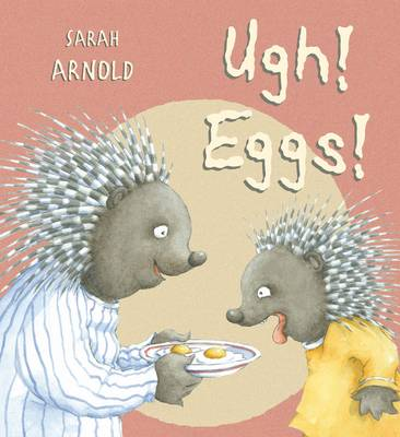 Ugh, Eggs! by Sarah Arnold