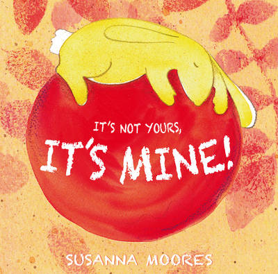 It's Not Yours, it's Mine! by Susanna Moores