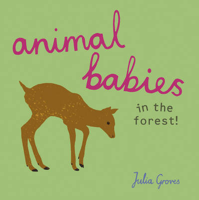 Animal Babies in the Forest! by Julia Groves