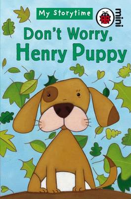 Don't Worry, Henry Puppy My Storytime by Ladybird
