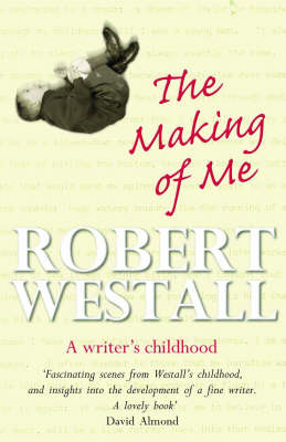 The Making of Me A Writer's Childhood by Robert Westall